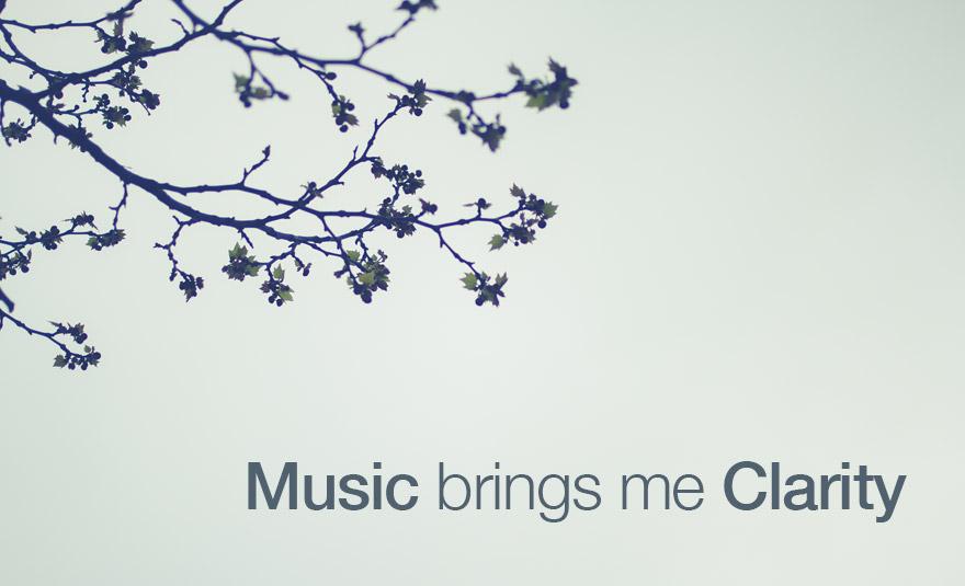 Music brings me Clarity